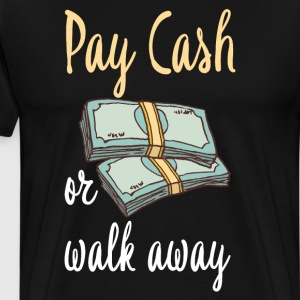 Pay Cash or Walk Away Debt Free Money T-Shirt T-Shirts - Men's Premium T-Shirt
