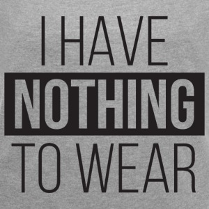 I Have Nothing To Wear T-Shirts - Women's Roll Cuff T-Shirt