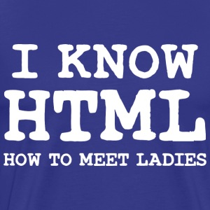 I KNOW HTML: HOW TO MEET LADIES - Men's Premium T-Shirt