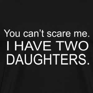 I Have Two Daughters. - Men's Premium T-Shirt