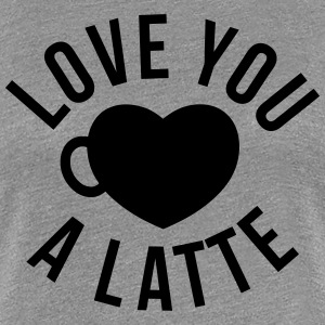 Love You A Latte T-Shirts - Women's Premium T-Shirt
