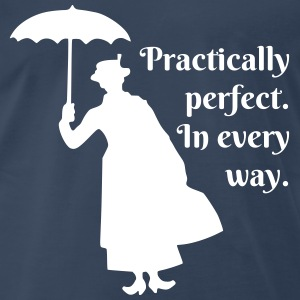 Practically perfect. In every way.  - Men's Premium T-Shirt