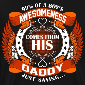 Boys Awesomeness Comes From His Daddy T-Shirts - Men's Premium T-Shirt