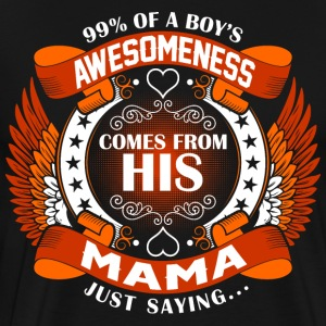 Boys Awesomeness Comes From His Mama T-Shirts - Men's Premium T-Shirt
