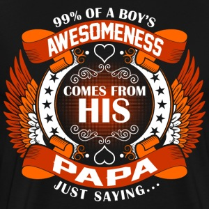 Boys Awesomeness Comes From His Papa T-Shirts - Men's Premium T-Shirt