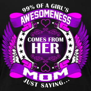 Girls Awesomeness Comes From Her Mom T-Shirts - Women's Premium T-Shirt
