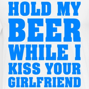 HOLD MY BEER WHILE I KISS YOUR GIRLFRIEND - Men's Premium T-Shirt