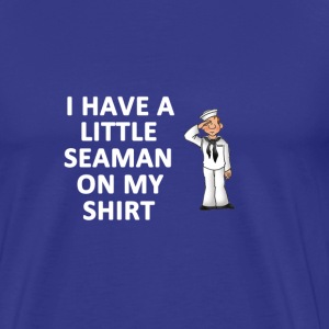 I Have a Little Seaman On My Shirt - Men's Premium T-Shirt