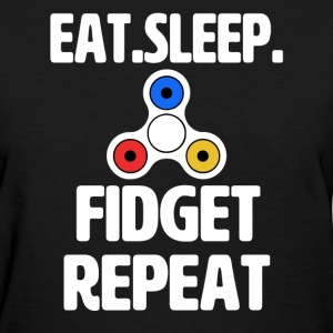 Eat Sleep Fidget Repeat funny fidget spinner shirt - Women's T-Shirt