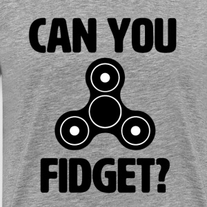 Can you fidget? Funny Fidget Spinner shirt  - Men's Premium T-Shirt