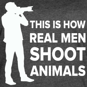 THIS IS HOW REAL MEN SHOOT ANIMALS - Women's Vintage Sport T-Shirt
