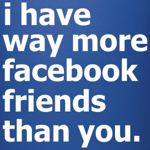 i have way more facebook friends than you. - Full Color Mug