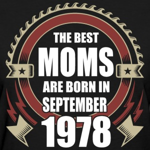 The Best Moms are Born in September 1978 - Women's T-Shirt