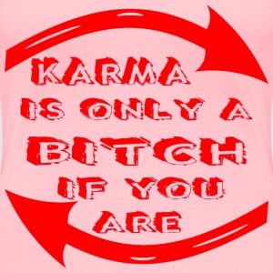 Karma Is Only A Bitch If You Are  - Women's Premium T-Shirt