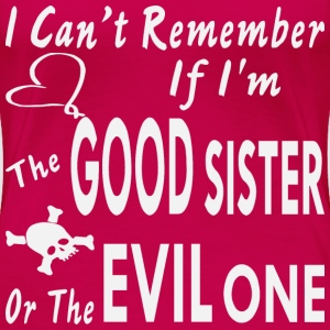 I Can't Remember If I'm The Good Sister Or The - Women's Premium T-Shirt