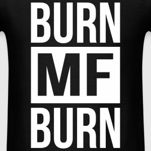 Burn MF Burn T-Shirts - Men's T-Shirt