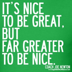 Its Nice To Be Great, But Far Greater To Be Nice T-Shirts