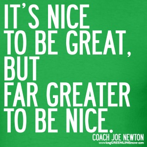 Its Nice To Be Great, But Far Greater To Be Nice T-Shirts - Men's T-Shirt