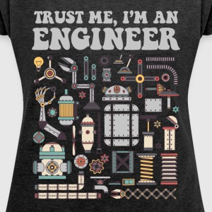 Trust me, I'm an engineer T-Shirts - Women´s Roll Cuff T-Shirt