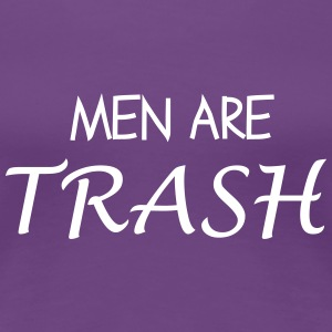Men are Trash T-Shirts - Women's Premium T-Shirt