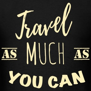 Travel as much as you can 1c T-Shirts - Men's T-Shirt