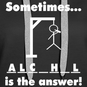 Sometimes alcohol is the answer - Women's Premium Hoodie