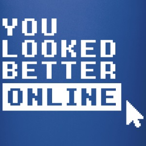 YOU LOOKED BETTER ONLINE - Full Color Mug