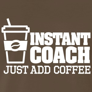 Instant coach just add coffee T-Shirts - Men's Premium T-Shirt