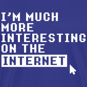 I'M MUCH MORE INTERESTING ON THE INTERNET - Men's Premium T-Shirt