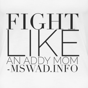 Fight Like An Addy Mom - Women's Premium T-Shirt