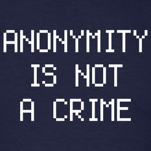 anonymitiy is not a crime - Men's T-Shirt