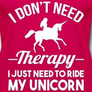 DON'T NEED THERAPY I JUST NEED TO RIDE MY UNICORN - Women's Premium Tank Top