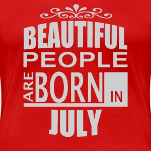 born in july. T-Shirts - Women's Premium T-Shirt