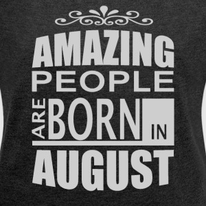 Born in August. T-Shirts - Women's Roll Cuff T-Shirt