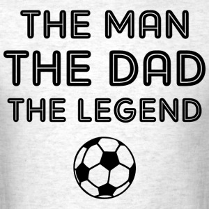 Legendary Soccer Dad T-Shirts - Men's T-Shirt