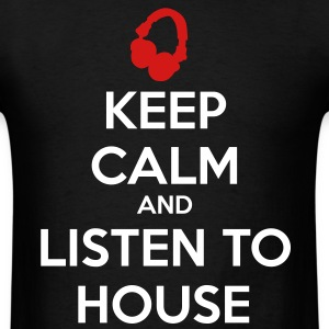 Keep Calm And Listen To House T-Shirts - Men's T-Shirt