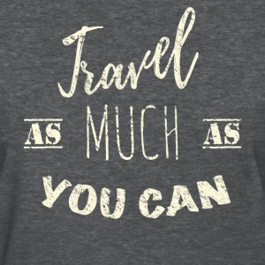 Travel as much as you can  T-Shirts - Women's T-Shirt