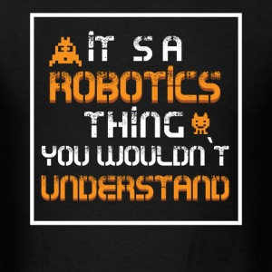It`s a robotics thing you wouldn`t understand - Men's T-Shirt