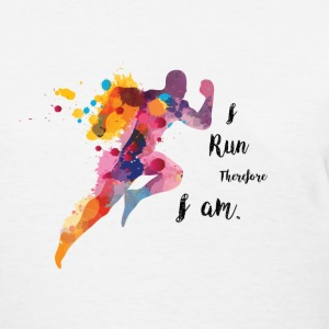 I Run Therefore I am T-Shirts - Women's T-Shirt
