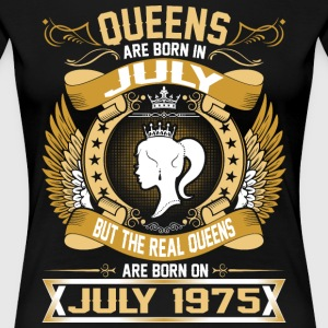 The Real Queens Are Born On July 1975 T-Shirts - Women's Premium T-Shirt