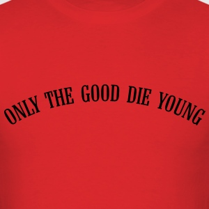 only_the_good_die_young_vec_1 T-Shirts - Men's T-Shirt