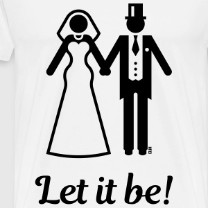 Let it be! (Wedding / Marriage / Bride / Groom) T-Shirts - Men's Premium T-Shirt