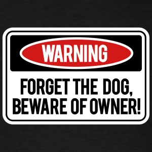 Forget the dog, beware of owner! T-Shirts - Men's T-Shirt