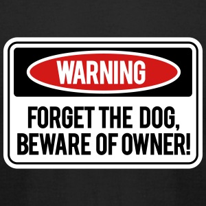 Forget the dog, beware of owner! T-Shirts - Men's T-Shirt by American Apparel
