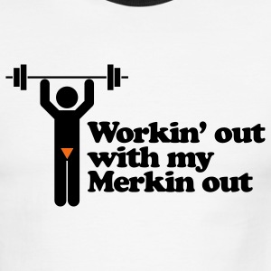 Workin' out with my Merkin out - Men's Ringer T-Shirt