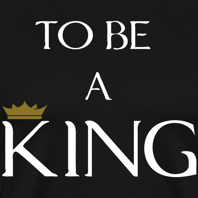 To Be A King (Crown Design) Men's Premium T-Shirt