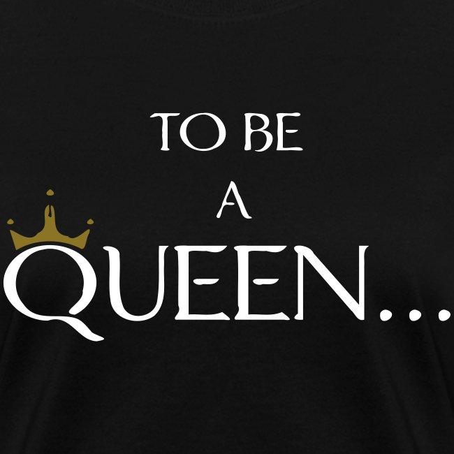 To Be A Queen (Crown Design) Women's T-Shirt