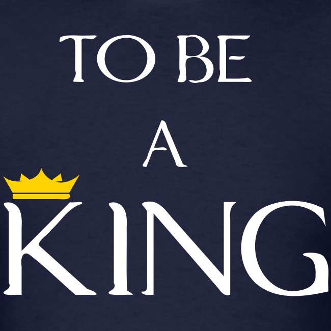 To Be A King (Crown Design) Men's T-Shirt