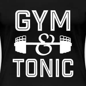 Gym and Tonic funny workout shirt  - Women's Premium T-Shirt