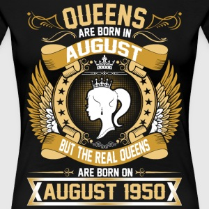 The Real Queens Are Born On August 1950 T-Shirts - Women's Premium T-Shirt